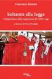 Cover of Soltanto alla legge. L'indipendenza della magistratura dal 1945 a oggi