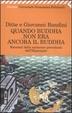 Cover of Quando Buddha non era ancora il Buddha