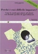 Cover of Perché è così difficile imparare? Come la scuola può aiutare i bambini con disturbi specifici di apprendimento