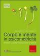 Cover of Corpo e mente in psicomotricità. Pensare l'azione in educazione e terapia