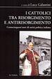 Cover of I cattolici tra Risorgimento e antirisorgimento