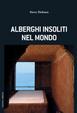 Cover of Alberghi insoliti nel mondo