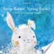Cover of Snow Rabbit, Spring Rabbit: A Book of Changing Seasons