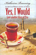 Cover of Yes, I Would Love Another Glass of Tea