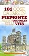 Cover of 101 cose da fare in Piemonte almeno una volta nella vita