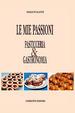 Cover of Le mie passioni. Pasticceria & gastronomia