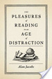 Cover of The Pleasures of Reading in an Age of Distraction
