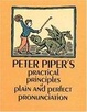 Cover of Peter Piper's Practical Principles of Plain & Perfect Pronunciation