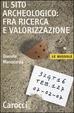 Cover of Il sito archeologico: fra ricerca e valorizzazione