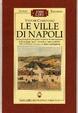 Cover of Le ville di Napoli. Dai luoghi degli otia dei patrizi romani ai siti reali aragonesi...