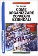 Cover of Come organizzare convegni aziendali