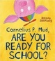 Cover of Cornelius P Mud Are You Ready for School