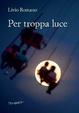 Cover of Per troppa luce