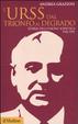Cover of L'Urss dal trionfo al degrado. Storia dell'Unione Sovietica 1945-1991