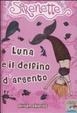 Cover of Luna e il delfino d'argento. Sirenette. Vol. 3