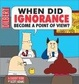 Cover of When Did Ignorance Become A Point Of View