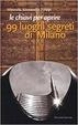 Cover of Le chiavi per aprire 99 luoghi segreti di Milano