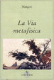 Cover of La via metafisica