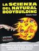 Cover of La scienza del natural bodybuilding. Allenatevi poco ed incrementate tanto massa muscolare, salute, autostima e benessere