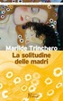 Cover of La solitudine delle madri