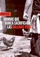 Cover of El hombre que nunca sacrificaba las gallinas viejas