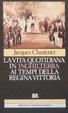 Cover of La vita quotidiana in Inghilterra ai tempi della regina Vittoria