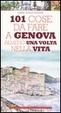 Cover of Centouno cose da fare a Genova almeno una volta nella vita