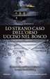 Cover of Lo strano caso dell'orso ucciso nel bosco