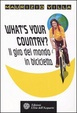 Cover of What's your country? Il giro del mondo in bicicletta