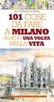 Cover of 101 cose da fare a Milano almeno una volta nella vita