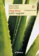 Cover of Aloe vera. Tutti i segreti. Origini, composizione, lavorazione, impiego, proprietà salutistiche