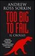 Cover of Too big to fail. Il crollo