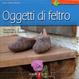 Cover of Oggetti di feltro