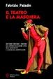 Cover of Il teatro e la maschera. Arlecchino, Pantalone e compagnia. Alla scoperta dell'illusione ottica della maschera-viso e la natura dell'improvvisazione
