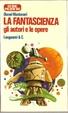 Cover of La fantascienza: gli autori e le opere