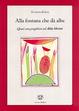 Cover of Alla fontana che dà albe. Quasi una preghiera ad Alda Merini