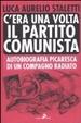 Cover of C'era una volta il partito comunista. Autobiografia picaresca di un compagno radiato
