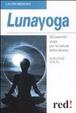 Cover of Lunayoga. Gli esercizi yoga per la salute della donna