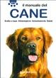 Cover of Il manuale del cane. Scelta e razze. Alimentazione. Addestramento. Salute