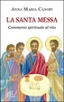 Cover of La santa messa. Commento spirituale al rito