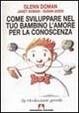 Cover of Come sviluppare ne tuo bambino l'amore per la conoscenza