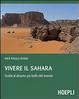 Cover of Vivere il Sahara. Guida al deserto più bello del mondo
