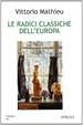 Cover of Le radici classiche dell'Europa