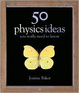 Cover of 50 Physics Ideas You Really Need to Know