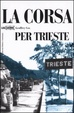 Cover of La corsa per Trieste