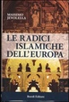 Cover of Le radici islamiche dell'Europa