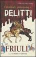 Cover of Criminali, sommosse e delitti del Friuli