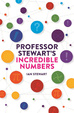 Cover of Professor Stewart's Incredible Numbers