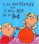Cover of I Am Not Sleepy and I Will Not Go to Bed