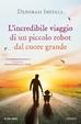 Cover of L'incredibile viaggio di un piccolo robot dal cuore grande